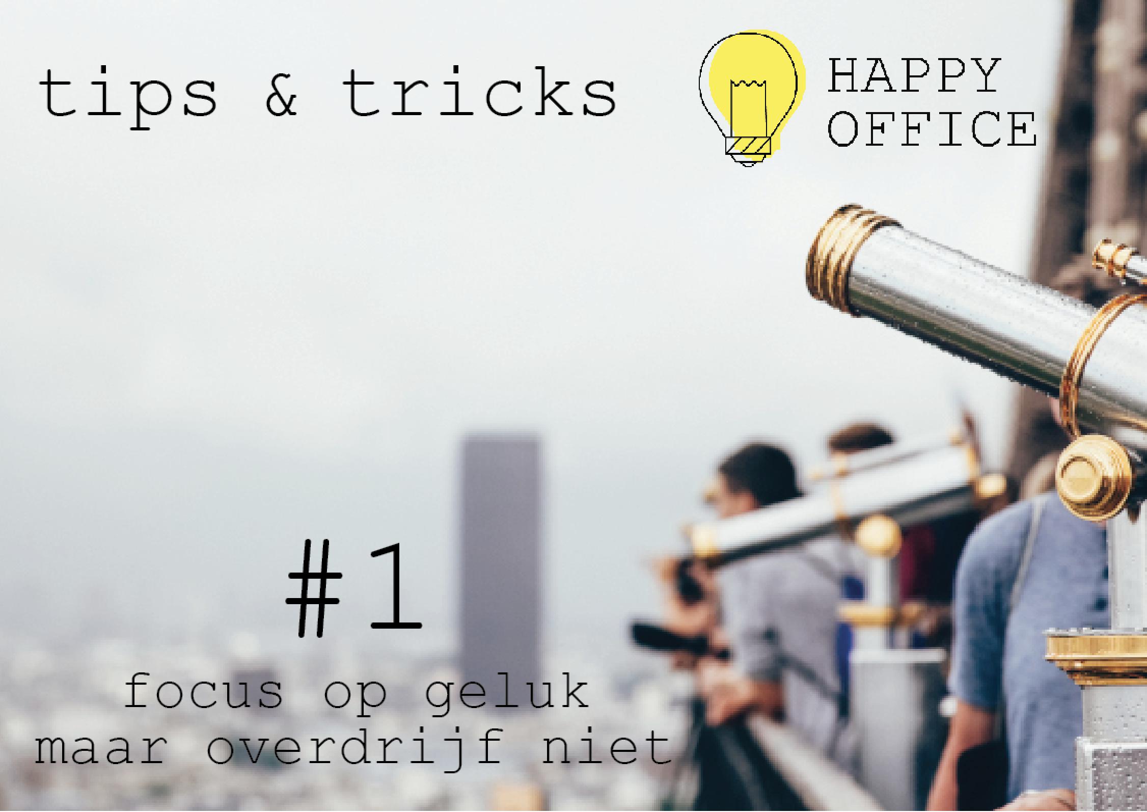 Tip #1: focus op geluk, maar overdrijf niet